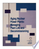 Aging nuclear power plants : managing plant life and decommissioning.