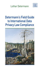 Determann's Field Guide to International Data Privacy Law Compliance