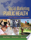 """""""Social Marketing for Public Health: Global Trends and Success Stories"""" by Hong Cheng, Philip Kotler, Nancy Lee"""