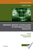 Emerging Imaging Technologies in Dento Maxillofacial Region  An Issue of Dental Clinics of North America  E Book Book