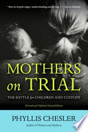"""Mothers on Trial: The Battle for Children and Custody"" by Phyllis Chesler"