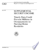 Supplemental Security Income Timely Data Could Prevent Millions In Overpayments To Nursing Home Residents Report To Congressional Requesters Book PDF