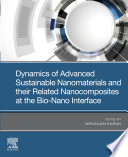 Dynamics Of Advanced Sustainable Nanomaterials And Their Related Nanocomposites At The Bio Nano Interface Book PDF