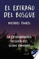 El extraño del bosque  : La extraordinaria historia del último ermitaño