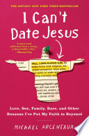 """""""I Can't Date Jesus: Love, Sex, Family, Race, and Other Reasons I've Put My Faith in Beyoncé"""" by Michael Arceneaux"""