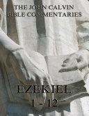Pdf John Calvin's Commentaries On Ezekiel 1- 12 (Annotated Edition)