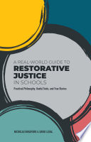 Book cover for A Real-World Guide to Restorative Justice in Schools : Practical Philosophy, Useful Tools, and True Stories.