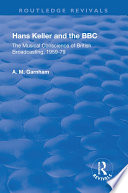 Hans Keller and the BBC  The Musical Conscience of British Broadcasting 1959 1979 Book