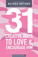 31 Creative Ways To Love and Encourage Him  Military Edition   One Month To a More Life Giving Relationship  31 Day Challenge Military Edition   Volum