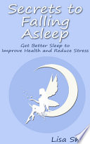 Secrets to Falling Asleep   Get Better Sleep to Improve Health and Reduce Stress Book