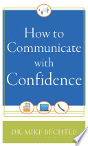 """How to Communicate with Confidence"" by Dr. Mike Bechtle"