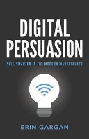 Digital Persuasion  Sell Smarter in the Modern Marketplace