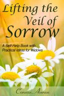 Lifting the Veil of Sorrow, a Self-Help Book with Practical Ideas for Widows Pdf/ePub eBook