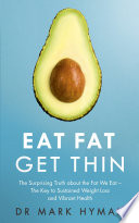 """""""Eat Fat Get Thin: Why the Fat We Eat Is the Key to Sustained Weight Loss and Vibrant Health"""" by Mark Hyman"""
