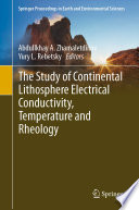 The Study of Continental Lithosphere Electrical Conductivity  Temperature and Rheology Book