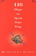 116 Ways to Spoil Your Dog
