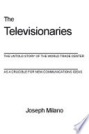 The Televisionaries  The Untold Story of the World Trade Center as a Crucible for New Communication Ideas Book