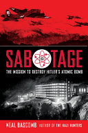 Sabotage  The Mission to Destroy Hitler s Atomic Bomb  Scholastic Focus  Book
