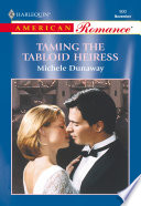 Taming The Tabloid Heiress  Mills   Boon American Romance