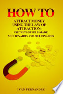 How To Attract Money Using The Law Of Attraction 7 Secrets Of Self Made Millionaires And Billionaires