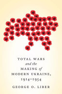 Total Wars and the Making of Modern Ukraine, 1914-1954