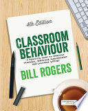 """""""Classroom Behaviour: A Practical Guide to Effective Teaching, Behaviour Management and Colleague Support"""" by Bill Rogers"""