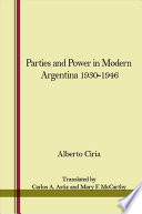 Parties and Power in Modern Argentina 1930 1946