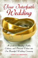 Your Interfaith Wedding  A Guide to Blending Faiths  Cultures  and Personal Values into One Beautiful Wedding Ceremony