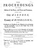 The Proceedings at the Sessions of the Peace  and Oyer and Terminer  for the City of London  and County of Middlesex  on the 3rd     of December 1729  to the     13th of October 1732
