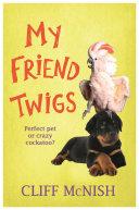 My Friend Twigs