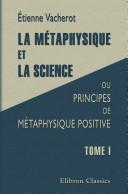 La m taphysique et la science, ou Principes de m taphysique positive. Tome 1