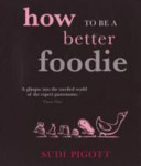 How to Be a Better Foodie Book PDF