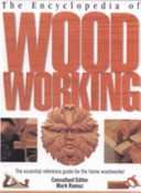 The encyclopedia of woodworking : the essential reference guide for the home woodworker