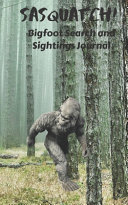SASQUATCH  Bigfoot Search and Sightings Journal