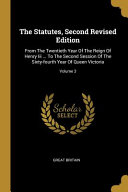 The Statutes Second Revised Edition From The Twentieth Year Of The Reign Of Henry Iii To The Second Session Of The Sixty Fourth Year Of Queen Vi