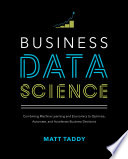 Business Data Science Combining Machine Learning And Economics To Optimize Automate And Accelerate Business Decisions PDF