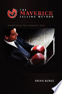 """""""The Maverick Selling Method: Simplifying the Complex Sale"""" by Brian Burns"""