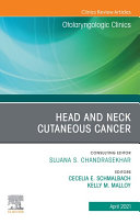 Head and Neck Cutaneous Cancer, An Issue of Otolaryngologic Clinics of North America