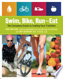 Swim, bike, run-- eat : the complete guide to fueling your triathlon / Tom Holland, exercise physiol
