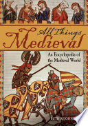 """All Things Medieval: An Encyclopedia of the Medieval World [2 volumes]: An Encyclopedia of the Medieval World"" by Ruth A Johnston"