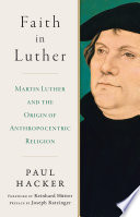 Faith in Luther  Martin Luther and the Origin of Anthropocentric Religion
