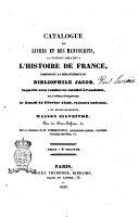 Catalogue des livres et des manuscrits, la plupart relatifs a l'histoire de France, composant la bibliothèque du bibliophile Jacob, la quelle sera vendue ... le lundi 24 février 1840, et jours suivants ... par le ministère de M.e Commendeur