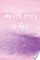 My Life Story So Far... (a Motivational Journal/Diary)