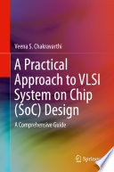 A Practical Approach to VLSI System on Chip (SoC) Design