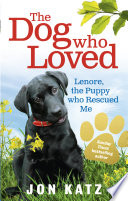 The Dog who Loved  : Lenore, the Puppy who Rescued Me
