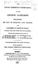 The Young Christian Instructed  Or  the Church Catechism Explained     By the Author of    The Child s Christian Education     i e    Fisher