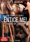 Entice Me! - Obsessed with a Billionaire – The Complete Series