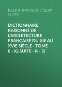 Pdf Dictionnaire raisonné de l'architecture française du XIe au XVIe siècle – Tome 8 – (Q suite – R – S) Telecharger