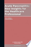 Acute Pancreatitis  New Insights for the Healthcare Professional  2011 Edition