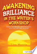 Awakening Brilliance in the Writer s Workshop